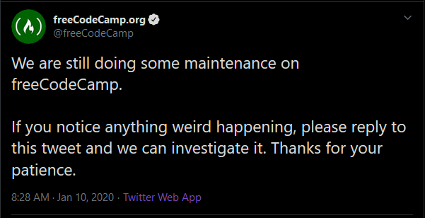 We are still doing some maintenance on freeCodeCamp. If you notice anything weird happening, please reply to this tweet and we can investigate it. Thanks for your patience.